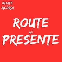 Route dei Ricordi – Route nel Presente